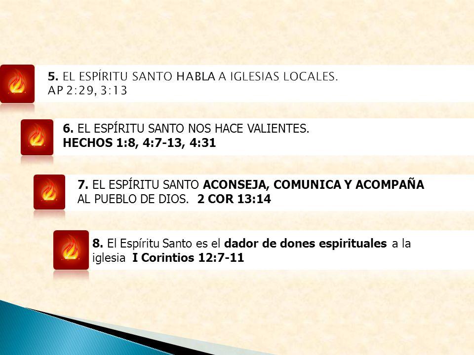 6. EL ESPÍRITU SANTO NOS HACE VALIENTES. HECHOS 1:8, 4:7-13, 4:31 7. EL ESPÍRITU SANTO ACONSEJA, COMUNICA Y ACOMPAÑA AL PUEBLO DE DIOS. 2 COR 13:14 8.