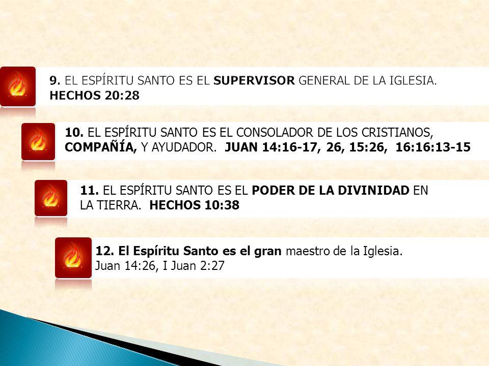 10. EL ESPÍRITU SANTO ES EL CONSOLADOR DE LOS CRISTIANOS, COMPAÑÍA, Y AYUDADOR. JUAN 14:16-17, 26, 15:26, 16:16:13-15 11. EL ESPÍRITU SANTO ES EL PODE