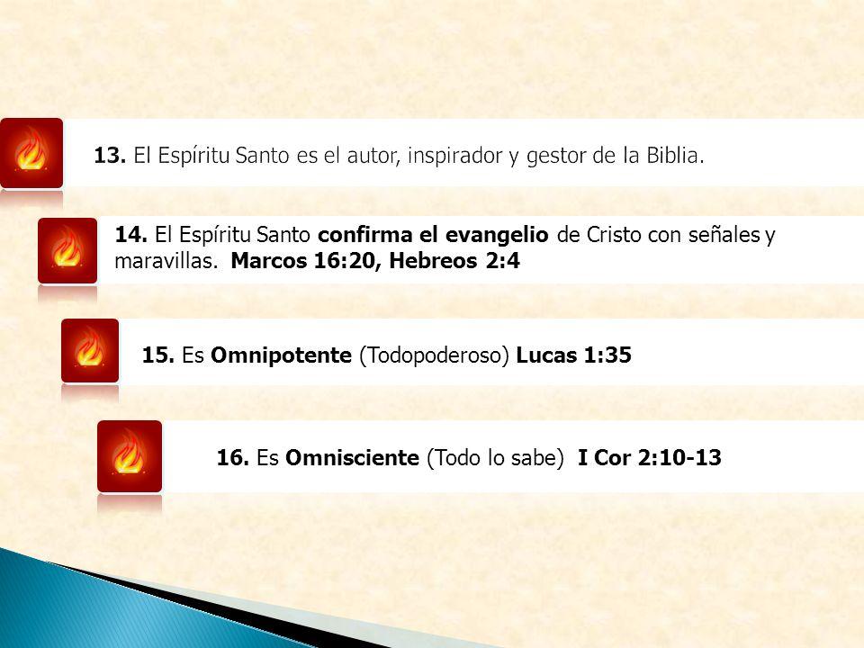14. El Espíritu Santo confirma el evangelio de Cristo con señales y maravillas. Marcos 16:20, Hebreos 2:4 15. Es Omnipotente (Todopoderoso) Lucas 1:35