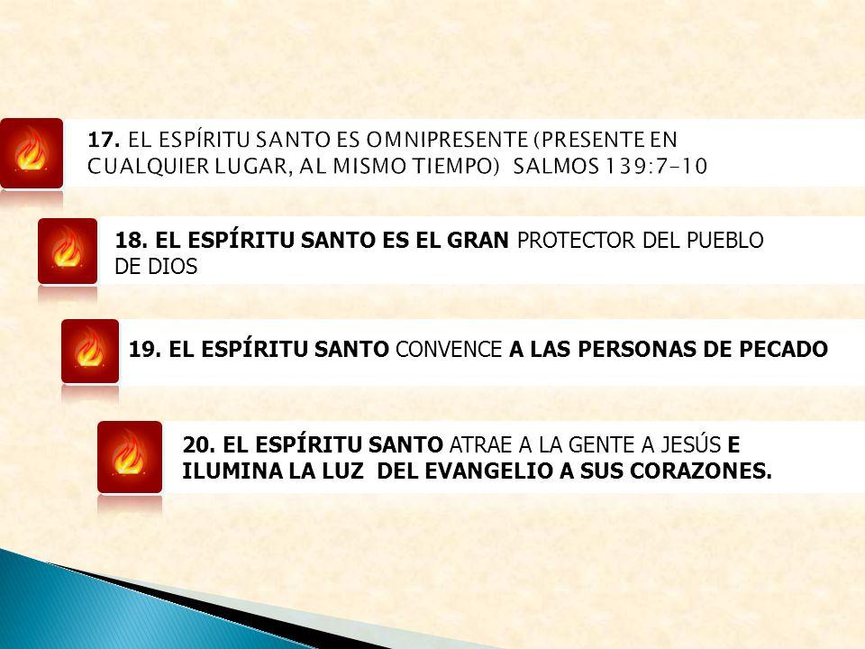 18. EL ESPÍRITU SANTO ES EL GRAN PROTECTOR DEL PUEBLO DE DIOS 19. EL ESPÍRITU SANTO CONVENCE A LAS PERSONAS DE PECADO 20. EL ESPÍRITU SANTO ATRAE A LA