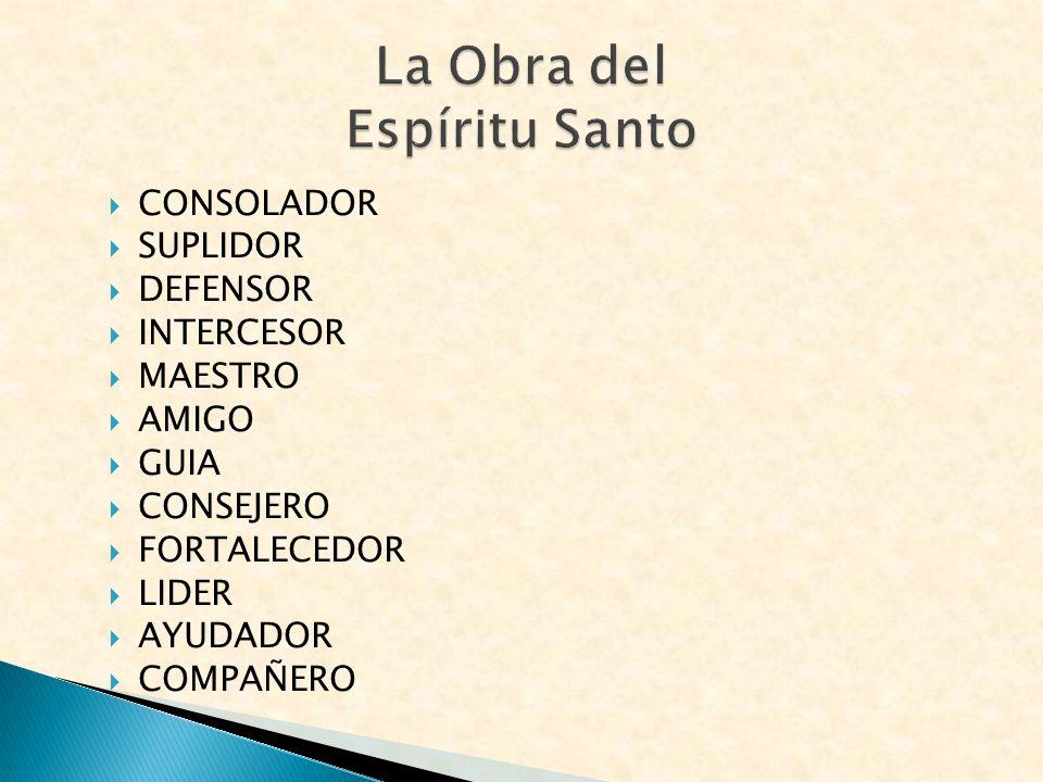 CONSOLADOR SUPLIDOR DEFENSOR INTERCESOR MAESTRO AMIGO GUIA CONSEJERO FORTALECEDOR LIDER AYUDADOR COMPAÑERO