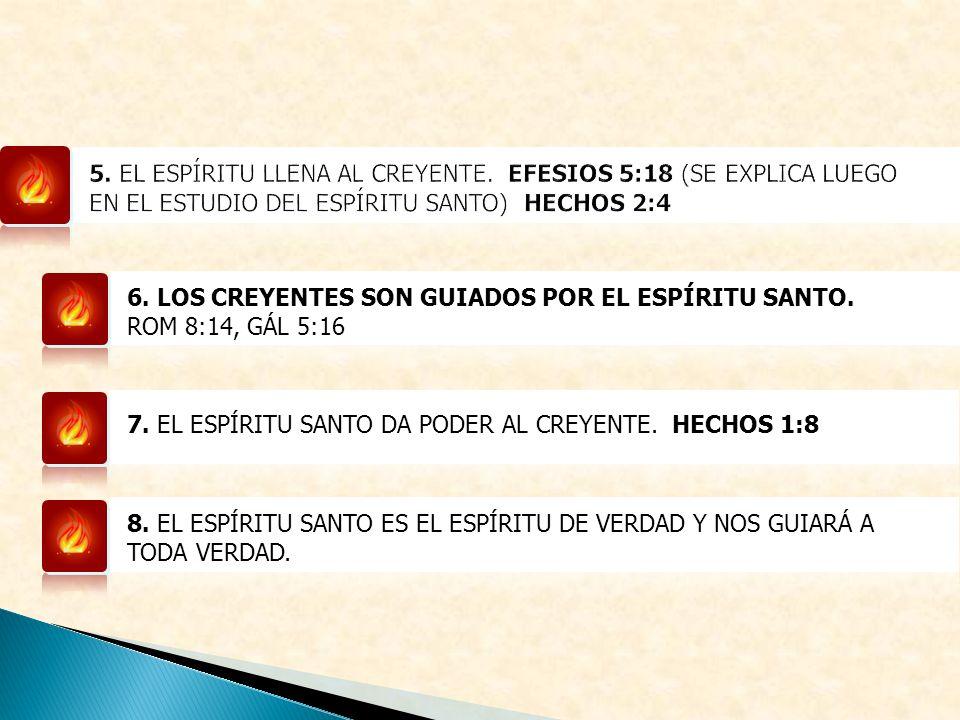 6. LOS CREYENTES SON GUIADOS POR EL ESPÍRITU SANTO. ROM 8:14, GÁL 5:16 7. EL ESPÍRITU SANTO DA PODER AL CREYENTE. HECHOS 1:8 8. EL ESPÍRITU SANTO ES E