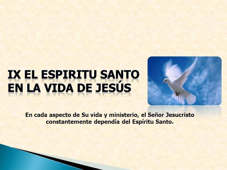 En cada aspecto de Su vida y ministerio, el Señor Jesucristo constantemente dependía del Espíritu Santo.