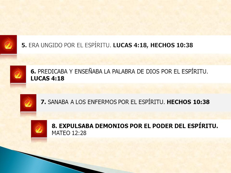 6. PREDICABA Y ENSEÑABA LA PALABRA DE DIOS POR EL ESPÍRITU. LUCAS 4:18 7. SANABA A LOS ENFERMOS POR EL ESPÍRITU. HECHOS 10:38 8. EXPULSABA DEMONIOS PO