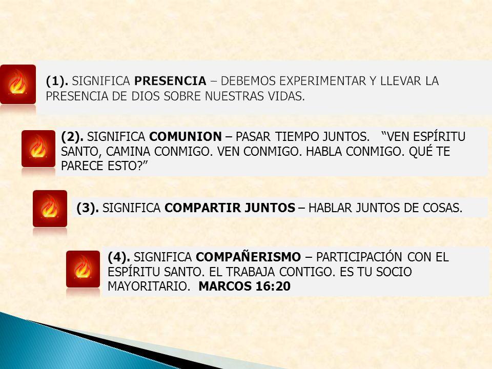 (2). SIGNIFICA COMUNION – PASAR TIEMPO JUNTOS. VEN ESPÍRITU SANTO, CAMINA CONMIGO. VEN CONMIGO. HABLA CONMIGO. QUÉ TE PARECE ESTO? (3). SIGNIFICA COMP
