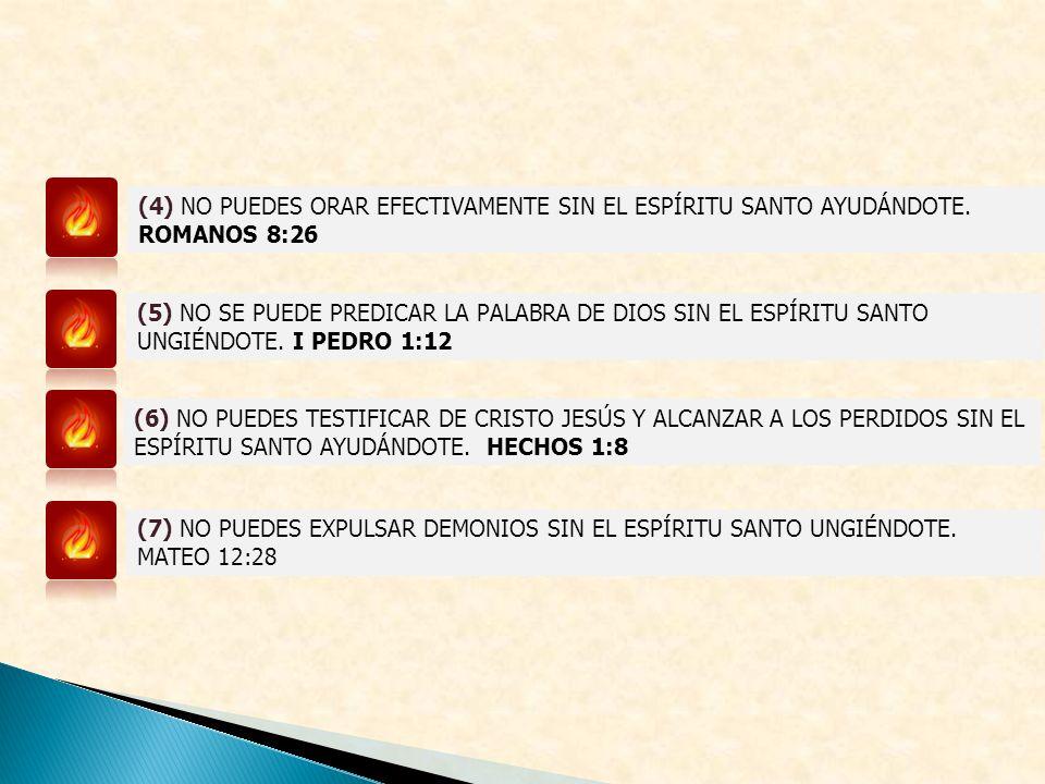 (4) NO PUEDES ORAR EFECTIVAMENTE SIN EL ESPÍRITU SANTO AYUDÁNDOTE. ROMANOS 8:26 (5) NO SE PUEDE PREDICAR LA PALABRA DE DIOS SIN EL ESPÍRITU SANTO UNGI