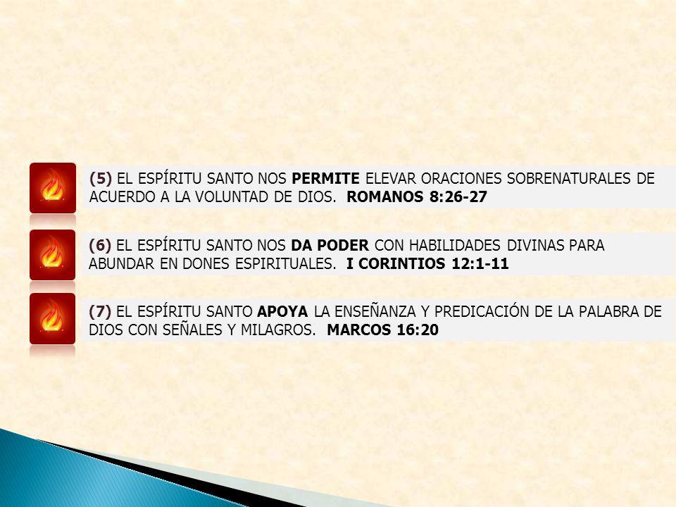 (5) EL ESPÍRITU SANTO NOS PERMITE ELEVAR ORACIONES SOBRENATURALES DE ACUERDO A LA VOLUNTAD DE DIOS. ROMANOS 8:26-27 (6) EL ESPÍRITU SANTO NOS DA PODER