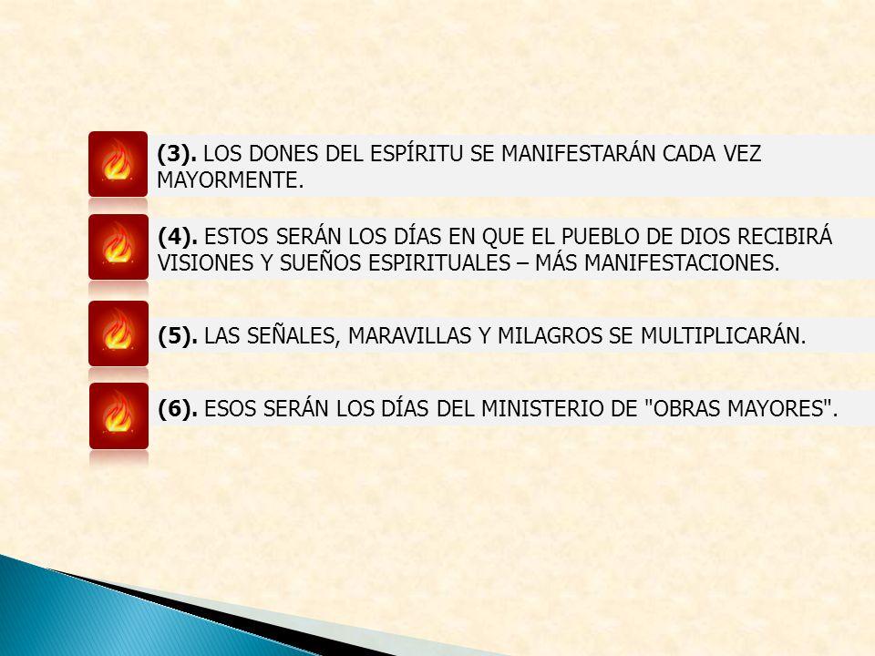 (3). LOS DONES DEL ESPÍRITU SE MANIFESTARÁN CADA VEZ MAYORMENTE. (4). ESTOS SERÁN LOS DÍAS EN QUE EL PUEBLO DE DIOS RECIBIRÁ VISIONES Y SUEÑOS ESPIRIT