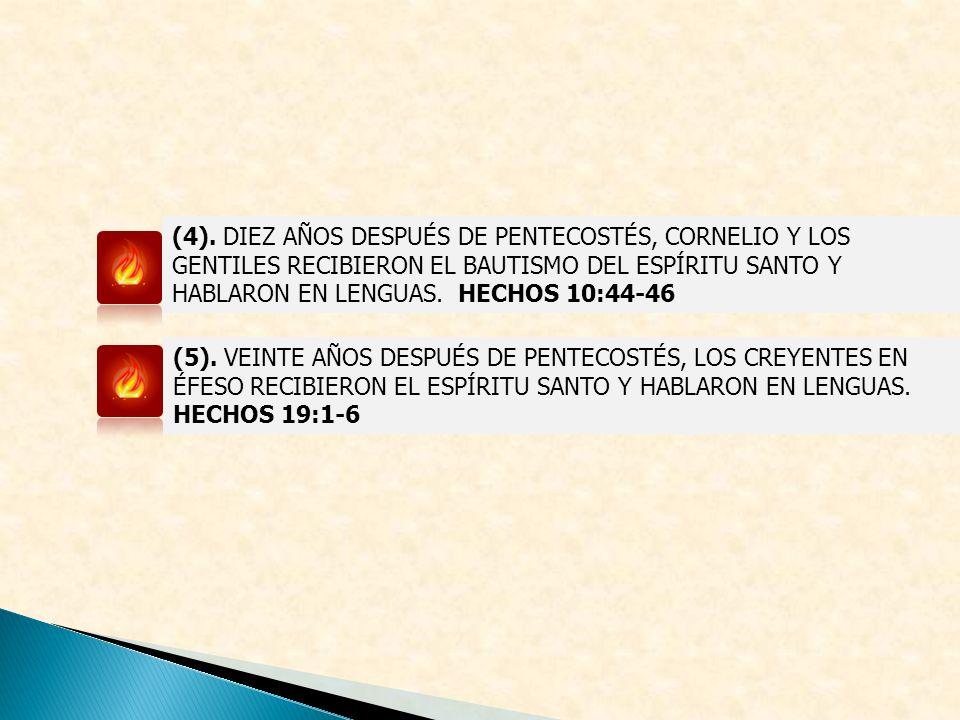 (4). DIEZ AÑOS DESPUÉS DE PENTECOSTÉS, CORNELIO Y LOS GENTILES RECIBIERON EL BAUTISMO DEL ESPÍRITU SANTO Y HABLARON EN LENGUAS. HECHOS 10:44-46 (5). V