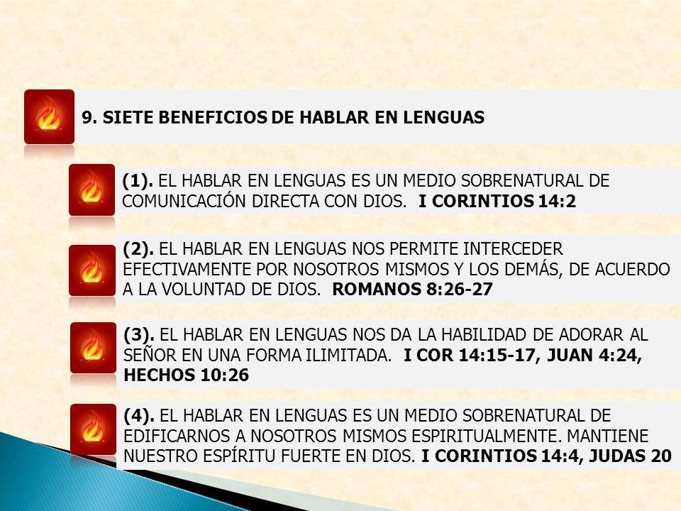 9. SIETE BENEFICIOS DE HABLAR EN LENGUAS (1). EL HABLAR EN LENGUAS ES UN MEDIO SOBRENATURAL DE COMUNICACIÓN DIRECTA CON DIOS. I CORINTIOS 14:2 (2). EL