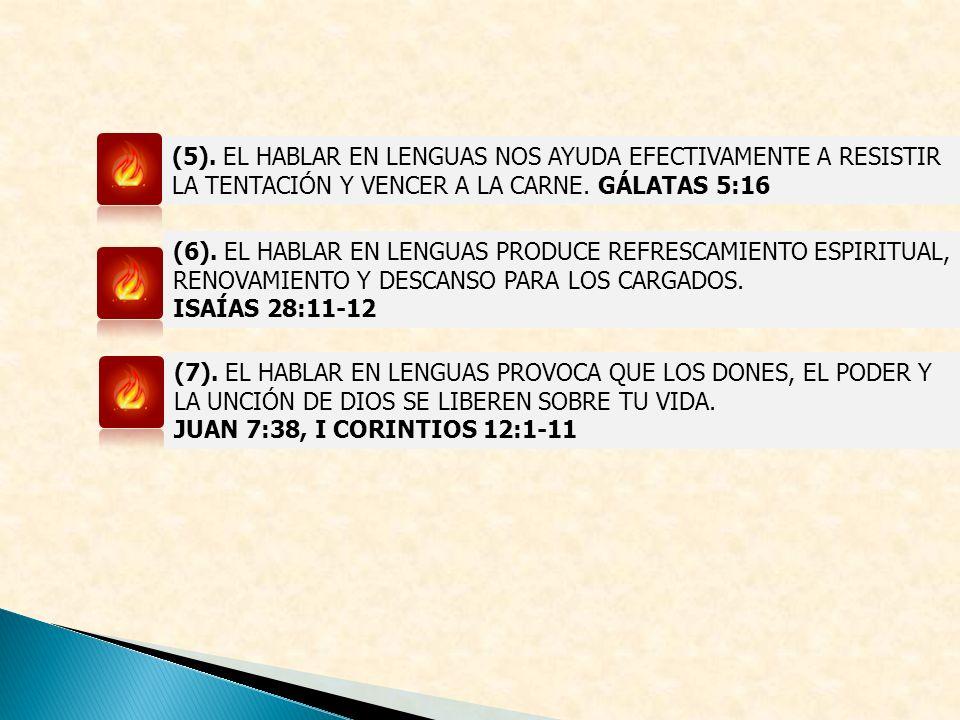 (5). EL HABLAR EN LENGUAS NOS AYUDA EFECTIVAMENTE A RESISTIR LA TENTACIÓN Y VENCER A LA CARNE. GÁLATAS 5:16 (6). EL HABLAR EN LENGUAS PRODUCE REFRESCA