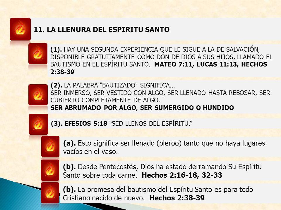 11. LA LLENURA DEL ESPIRITU SANTO (1). HAY UNA SEGUNDA EXPERIENCIA QUE LE SIGUE A LA DE SALVACIÓN, DISPONIBLE GRATUITAMENTE COMO DON DE DIOS A SUS HIJ