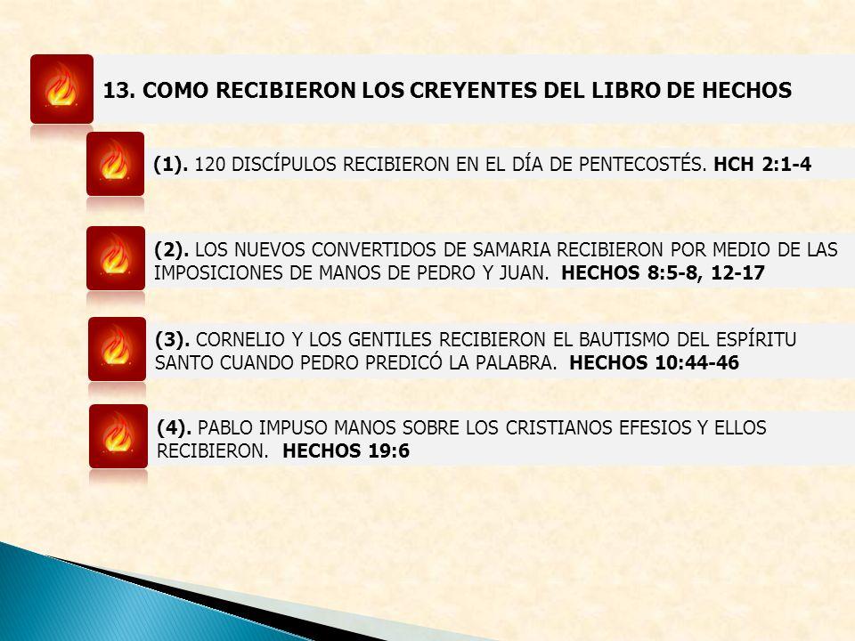 13. COMO RECIBIERON LOS CREYENTES DEL LIBRO DE HECHOS (1). 120 DISCÍPULOS RECIBIERON EN EL DÍA DE PENTECOSTÉS. HCH 2:1-4 (2). LOS NUEVOS CONVERTIDOS D