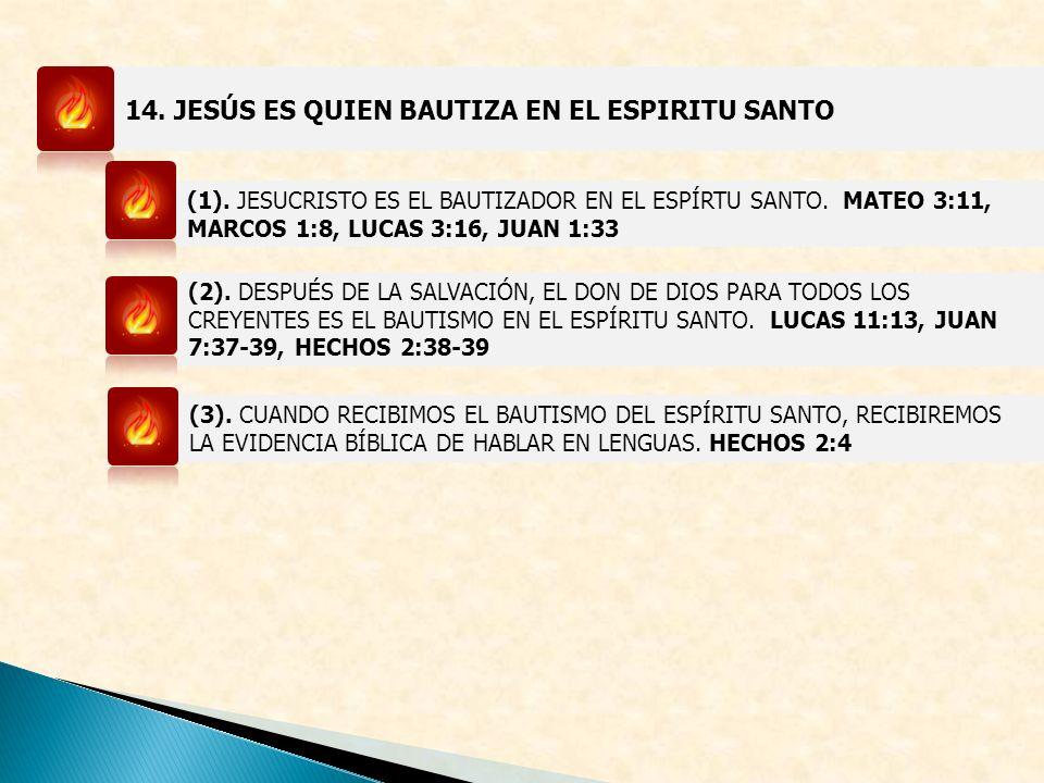 14. JESÚS ES QUIEN BAUTIZA EN EL ESPIRITU SANTO (1). JESUCRISTO ES EL BAUTIZADOR EN EL ESPÍRTU SANTO. MATEO 3:11, MARCOS 1:8, LUCAS 3:16, JUAN 1:33 (2