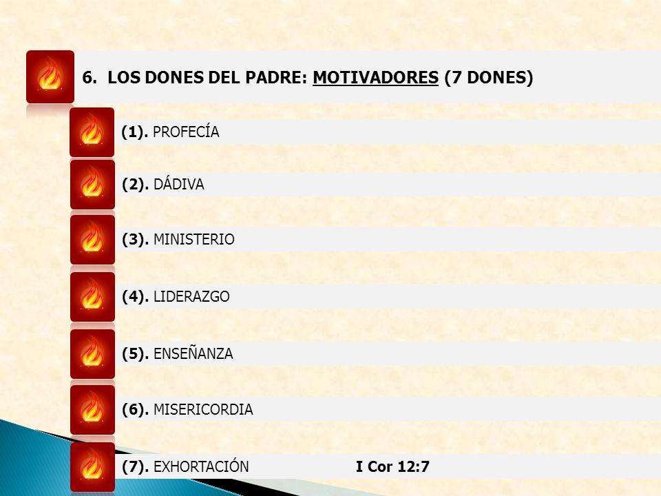 6. LOS DONES DEL PADRE: MOTIVADORES (7 DONES) (1). PROFECÍA (2). DÁDIVA (3). MINISTERIO (4). LIDERAZGO (5). ENSEÑANZA (6). MISERICORDIA (7). EXHORTACI