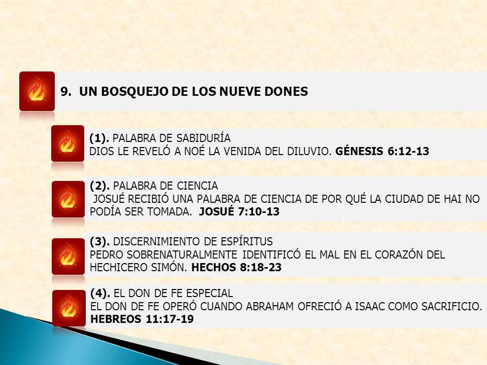 9. UN BOSQUEJO DE LOS NUEVE DONES (1). PALABRA DE SABIDURÍA DIOS LE REVELÓ A NOÉ LA VENIDA DEL DILUVIO. GÉNESIS 6:12-13 (2). PALABRA DE CIENCIA JOSUÉ