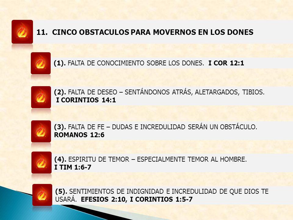 11. CINCO OBSTACULOS PARA MOVERNOS EN LOS DONES (1). FALTA DE CONOCIMIENTO SOBRE LOS DONES. I COR 12:1 (2). FALTA DE DESEO – SENTÁNDONOS ATRÁS, ALETAR