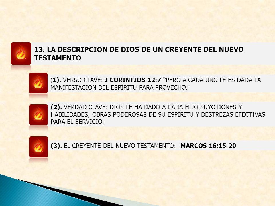 13. LA DESCRIPCION DE DIOS DE UN CREYENTE DEL NUEVO TESTAMENTO (1). VERSO CLAVE: I CORINTIOS 12:7 PERO A CADA UNO LE ES DADA LA MANIFESTACIÓN DEL ESPÍ