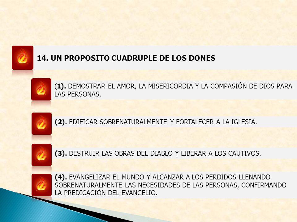 14. UN PROPOSITO CUADRUPLE DE LOS DONES (1). DEMOSTRAR EL AMOR, LA MISERICORDIA Y LA COMPASIÓN DE DIOS PARA LAS PERSONAS. (2). EDIFICAR SOBRENATURALME