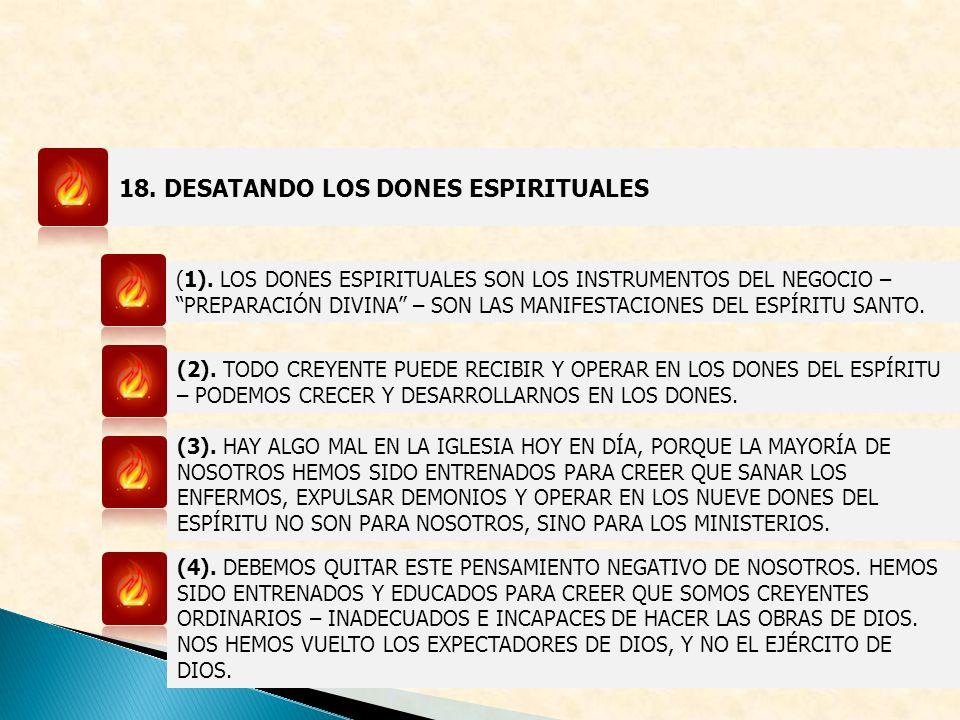 18. DESATANDO LOS DONES ESPIRITUALES (1). LOS DONES ESPIRITUALES SON LOS INSTRUMENTOS DEL NEGOCIO – PREPARACIÓN DIVINA – SON LAS MANIFESTACIONES DEL E