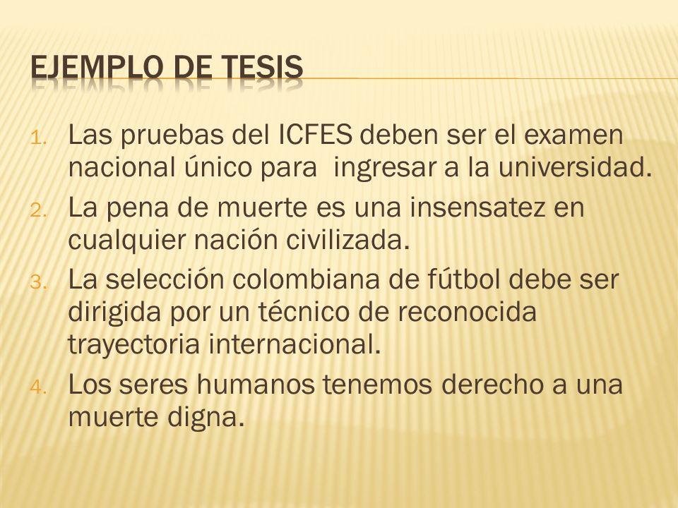 1. Las pruebas del ICFES deben ser el examen nacional único para ingresar a la universidad. 2. La pena de muerte es una insensatez en cualquier nación
