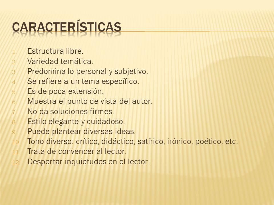 1. Estructura libre. 2. Variedad temática. 3. Predomina lo personal y subjetivo. 4. Se refiere a un tema específico. 5. Es de poca extensión. 6. Muest