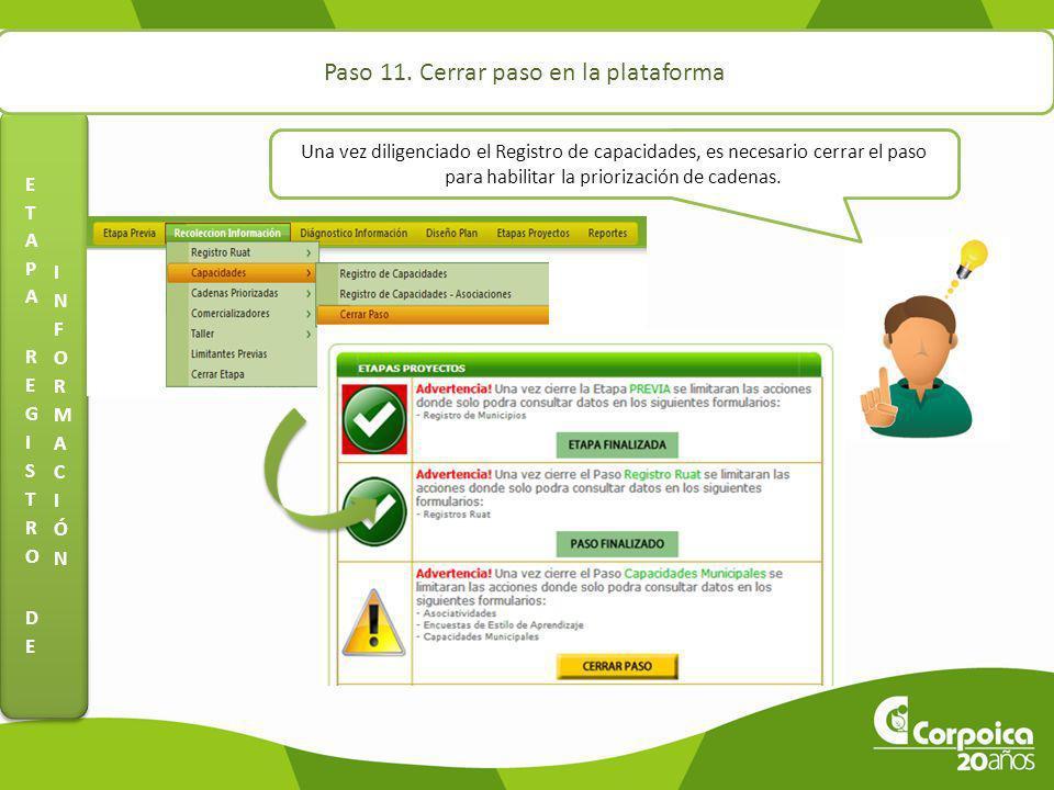 Paso 11. Cerrar paso en la plataforma Una vez diligenciado el Registro de capacidades, es necesario cerrar el paso para habilitar la priorización de c