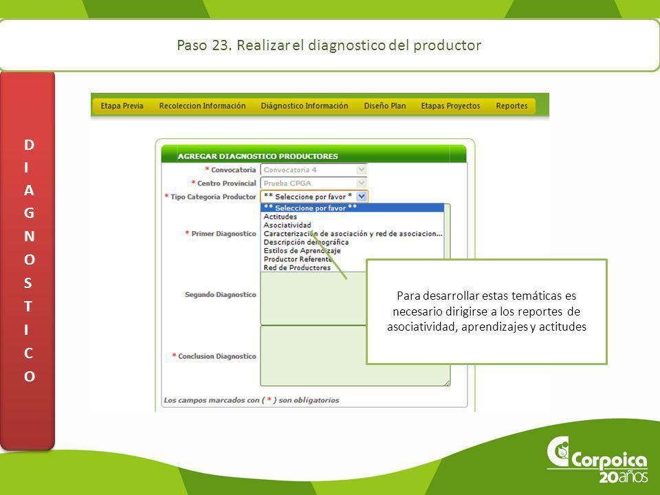 Paso 23. Realizar el diagnostico del productor Para desarrollar estas temáticas es necesario dirigirse a los reportes de asociatividad, aprendizajes y