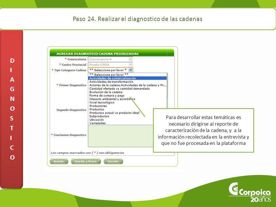 Paso 24. Realizar el diagnostico de las cadenas Para desarrollar estas temáticas es necesario dirigirse al reporte de caracterización de la cadena, y