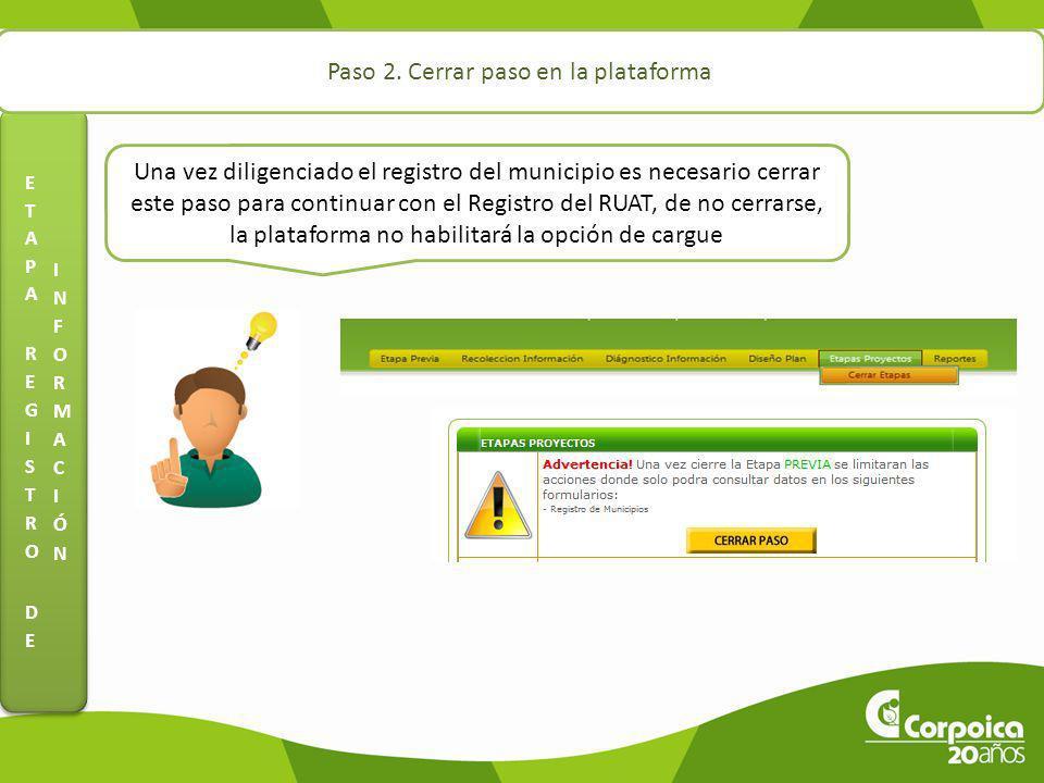 Paso 2. Cerrar paso en la plataforma Una vez diligenciado el registro del municipio es necesario cerrar este paso para continuar con el Registro del R