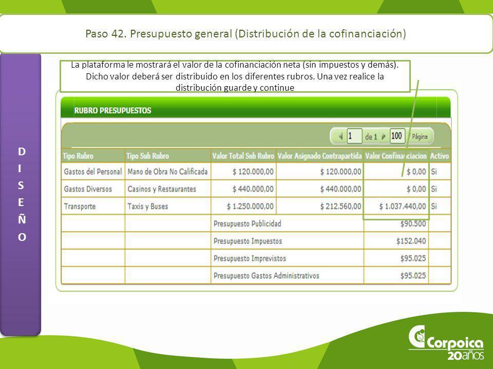 Paso 42. Presupuesto general (Distribución de la cofinanciación) La plataforma le mostrará el valor de la cofinanciación neta (sin impuestos y demás).