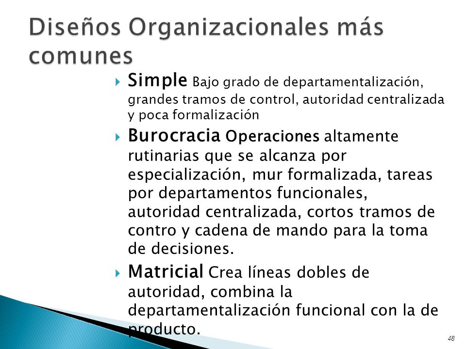 Simple Bajo grado de departamentalización, grandes tramos de control, autoridad centralizada y poca formalización Burocracia Operaciones altamente rut