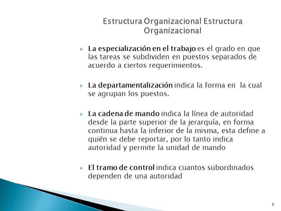 La especialización en el trabajo es el grado en que las tareas se subdividen en puestos separados de acuerdo a ciertos requerimientos. La departamenta