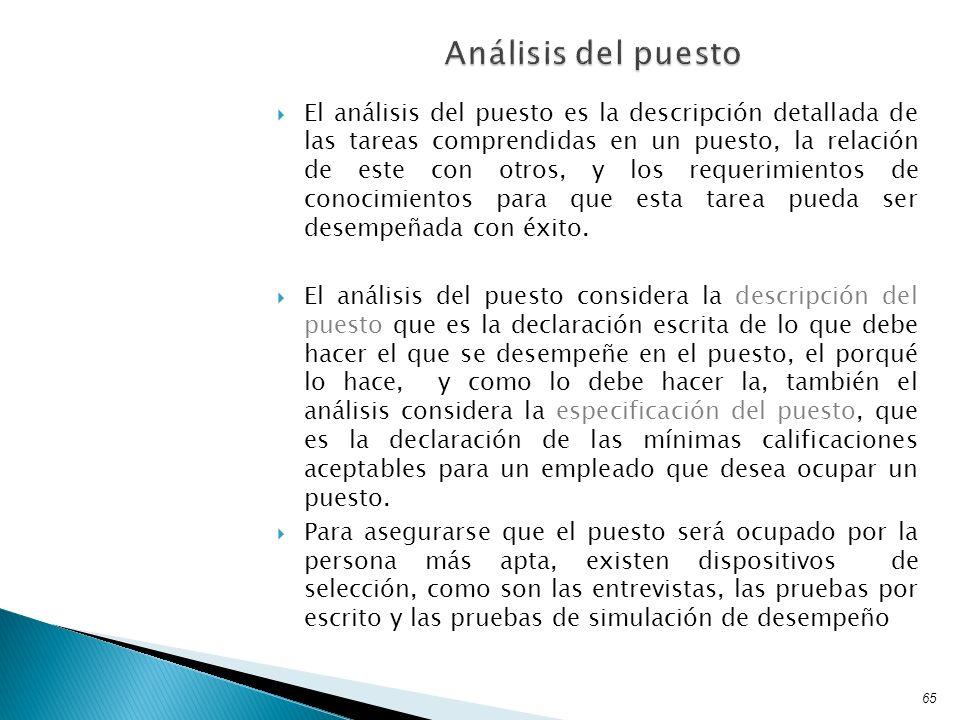 El análisis del puesto es la descripción detallada de las tareas comprendidas en un puesto, la relación de este con otros, y los requerimientos de con