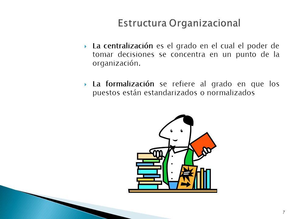 La centralización es el grado en el cual el poder de tomar decisiones se concentra en un punto de la organización. La formalización se refiere al grad