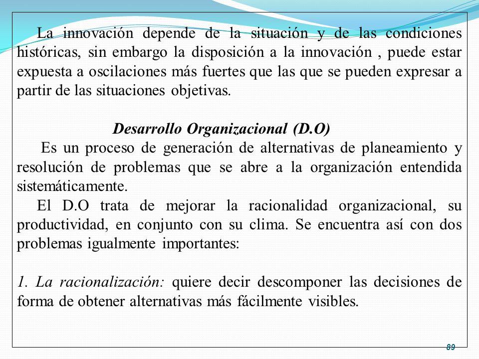 La innovación depende de la situación y de las condiciones históricas, sin embargo la disposición a la innovación, puede estar expuesta a oscilaciones