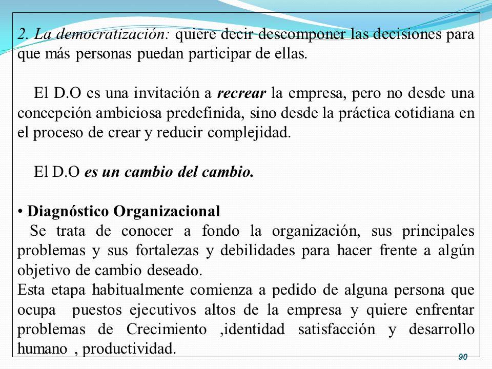 2. La democratización: quiere decir descomponer las decisiones para que más personas puedan participar de ellas. El D.O es una invitación a recrear la