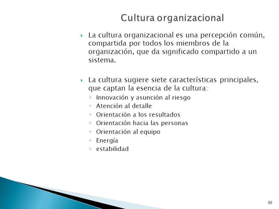 La cultura organizacional es una percepción común, compartida por todos los miembros de la organización, que da significado compartido a un sistema. L