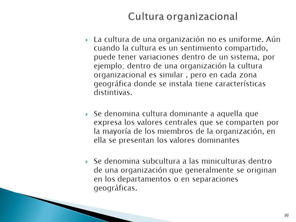 La cultura de una organización no es uniforme. Aún cuando la cultura es un sentimiento compartido, puede tener variaciones dentro de un sistema, por e