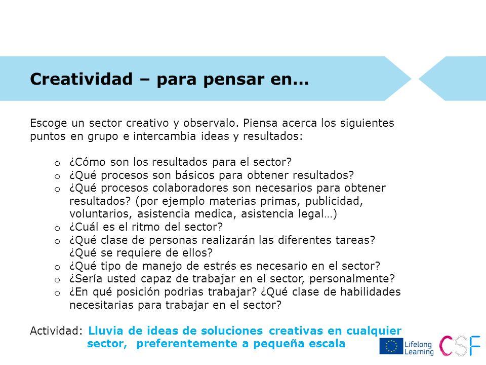 Creatividad – para pensar en… Escoge un sector creativo y observalo. Piensa acerca los siguientes puntos en grupo e intercambia ideas y resultados: o