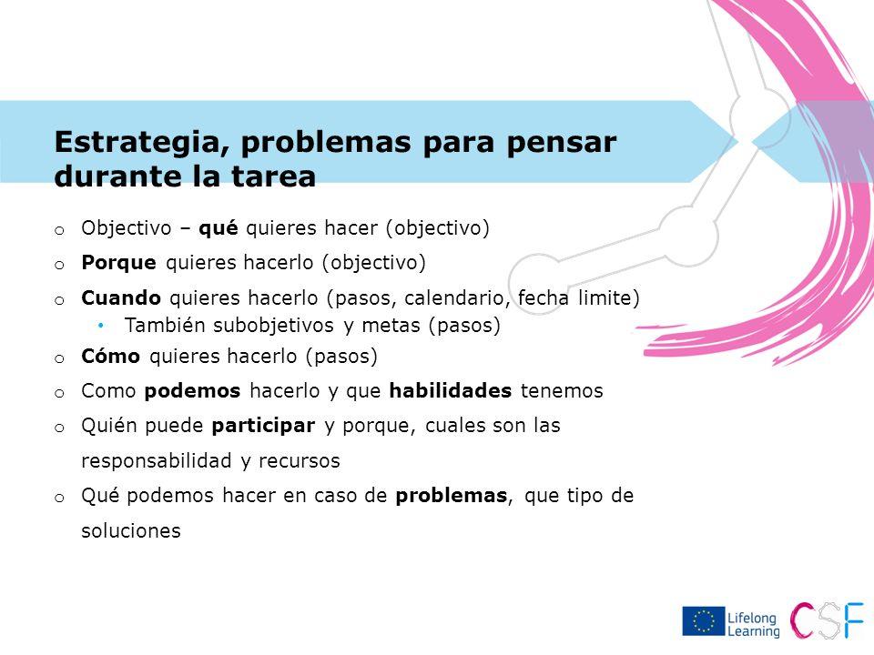 Estrategia, problemas para pensar durante la tarea o Objectivo – qué quieres hacer (objectivo) o Porque quieres hacerlo (objectivo) o Cuando quieres h