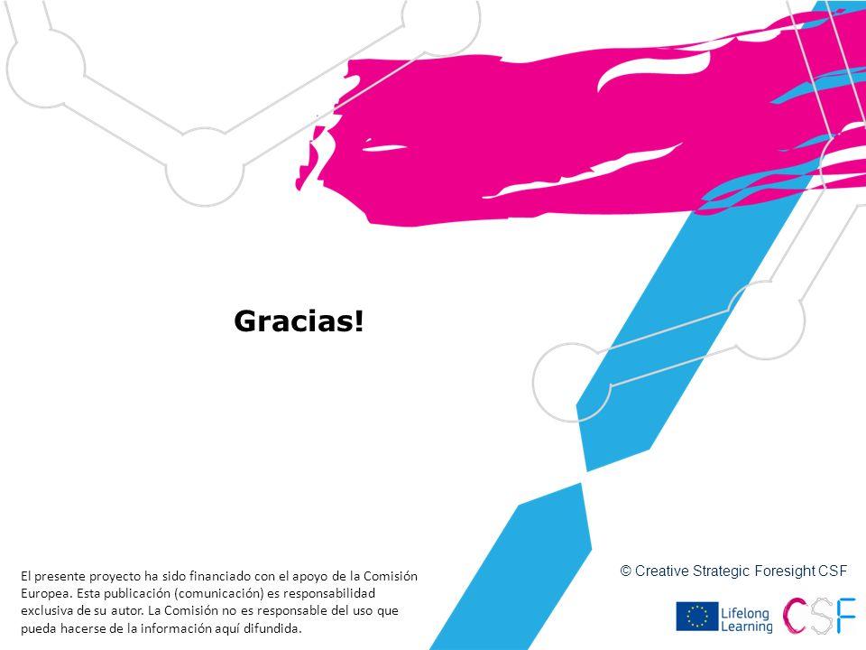 Gracias! © Creative Strategic Foresight CSF El presente proyecto ha sido financiado con el apoyo de la Comisión Europea. Esta publicación (comunicació