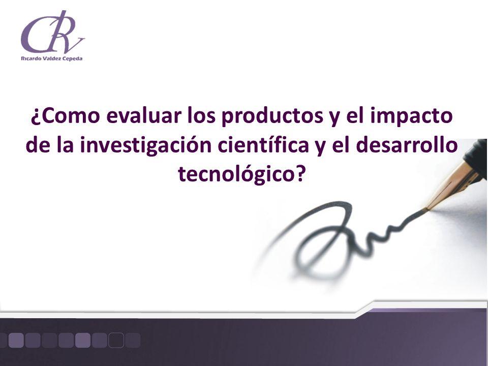 ¿Como evaluar los productos y el impacto de la investigación científica y el desarrollo tecnológico?