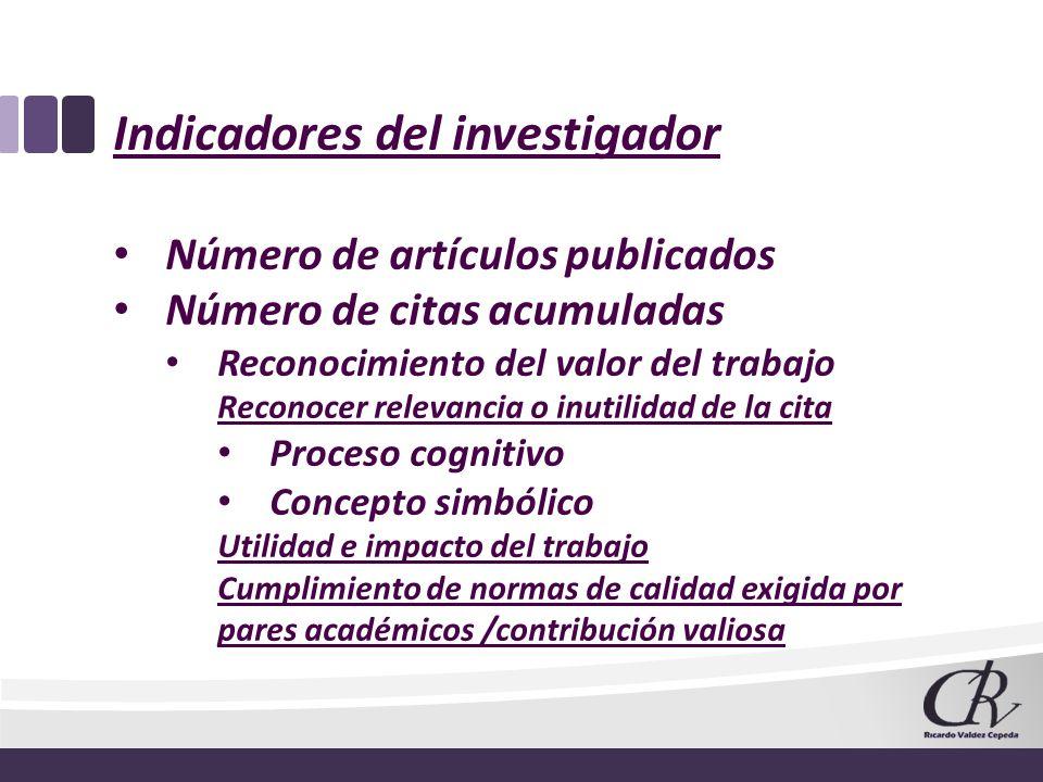 Indicadores del investigador Número de artículos publicados Número de citas acumuladas Reconocimiento del valor del trabajo Reconocer relevancia o inu