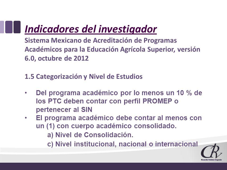 Indicadores del investigador Sistema Mexicano de Acreditación de Programas Académicos para la Educación Agrícola Superior, versión 6.0, octubre de 201