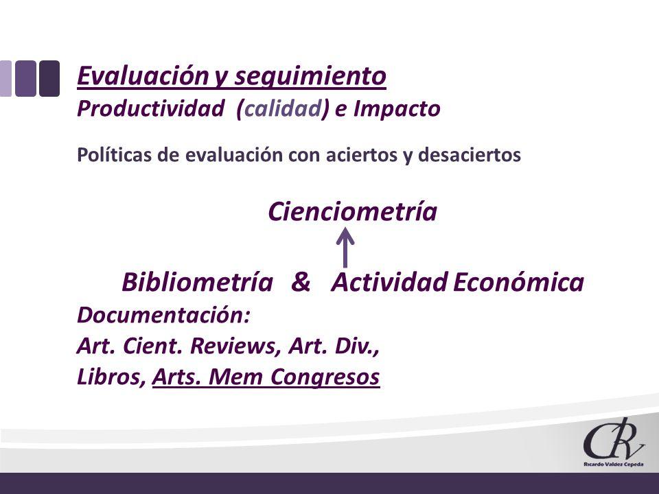 Evaluación y seguimiento Productividad (calidad) e Impacto Políticas de evaluación con aciertos y desaciertos Cienciometría Bibliometría & Actividad E