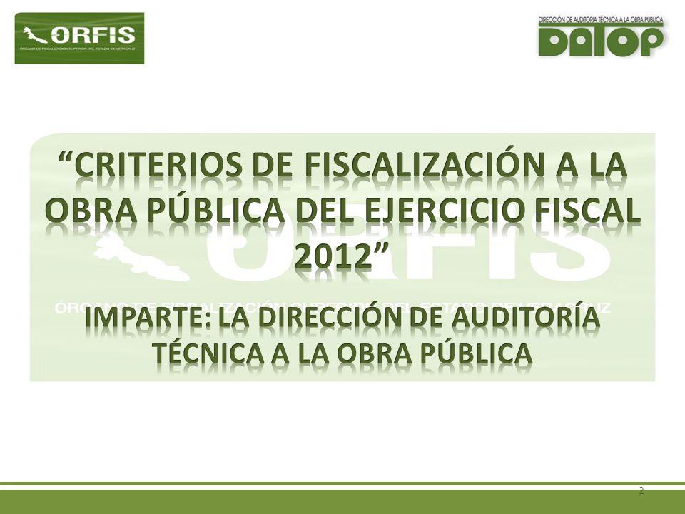 Criterios de la Fiscalización a la Obra Pública del Ejercicio Fiscal 2012 La selección de obras a revisar se hará atendiendo a los siguientes criterios: 1.Obras de mayor monto de inversión.
