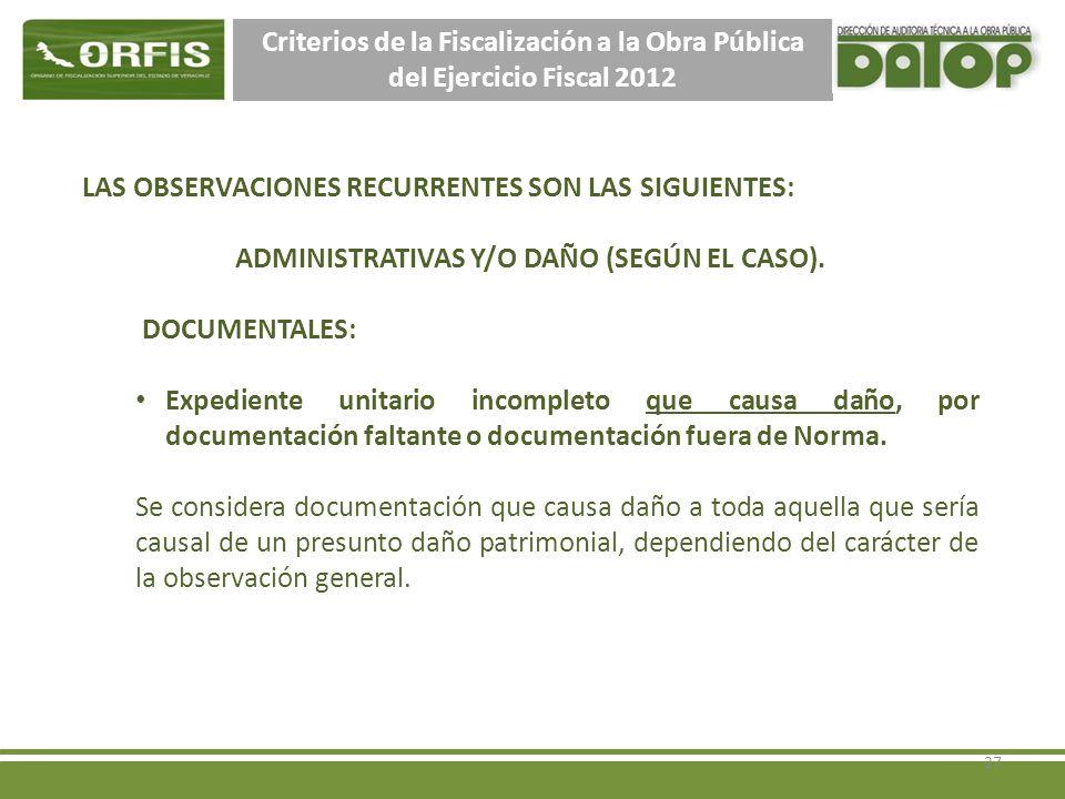 Criterios de la Fiscalización a la Obra Pública del Ejercicio Fiscal 2012 LAS OBSERVACIONES RECURRENTES SON LAS SIGUIENTES: ADMINISTRATIVAS Y/O DAÑO (SEGÚN EL CASO).
