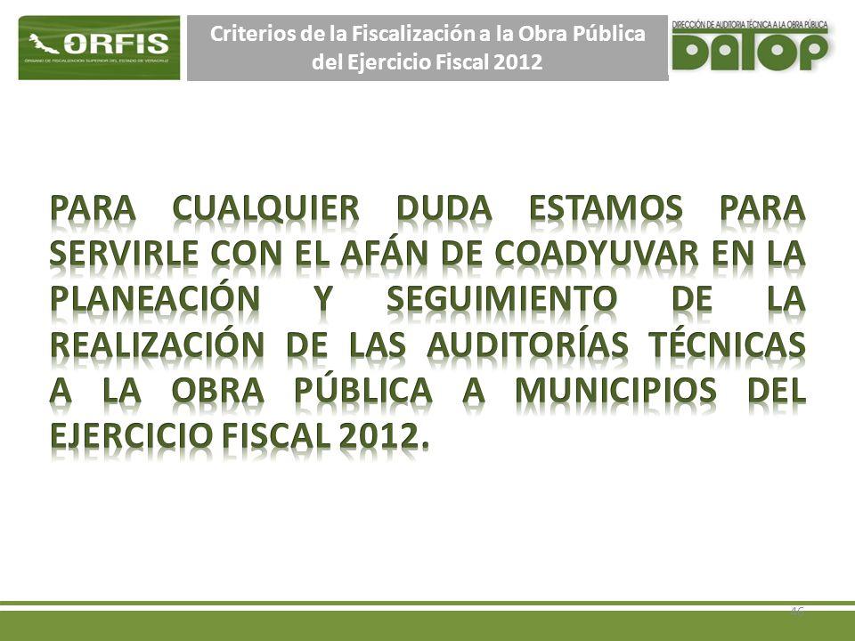 Criterios de la Fiscalización a la Obra Pública del Ejercicio Fiscal 2012 46