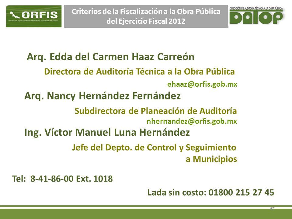 Criterios de la Fiscalización a la Obra Pública del Ejercicio Fiscal 2012 Arq. Edda del Carmen Haaz Carreón Tel: 8-41-86-00 Ext. 1018 Directora de Aud